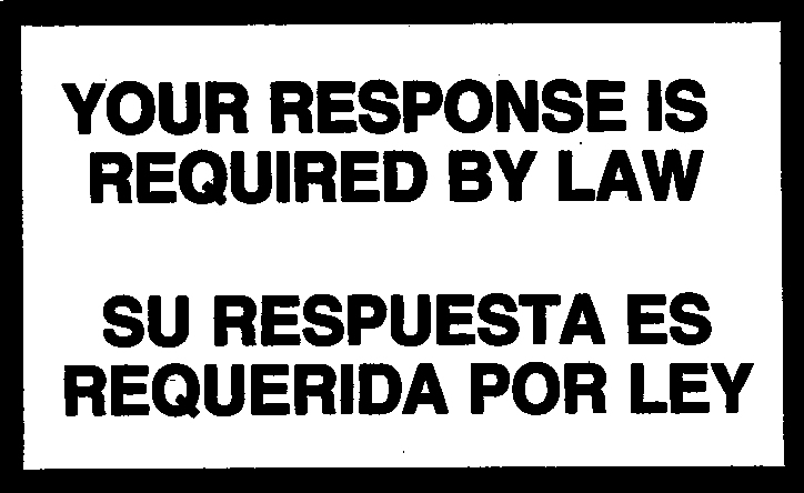 YOUR RESPONSE IS REQUIRED BY LAW   SU RESPUESTA ES REQUERIDA POR LEY