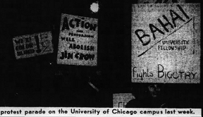 """Baha'i University Fellowship Fights Bigotry"" sign held by students a protest against racial discrimination at University of Chicago, December 1947"