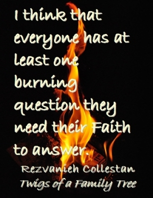 I think that everyone has at least one burning question they need their Faith to answer. #BurningQuestion #Religion #TwigsOfAFamilyTree