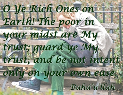 O Ye Rich Ones on Earth! The poor in your midst are My trust; guard ye My trust, and be not intent only on your own ease. #Bahai #ThePoor #bahaullah