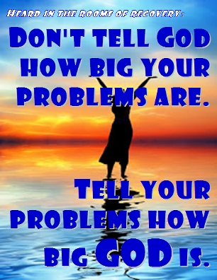 Don't tell God how big your problems are. Tell your problems how big GOD is. #Problems #Prayer #Recovery