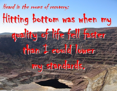 Hitting bottom was when my quality of life fell faster than I could lower my standards. #HittingBottom #Hell #Recovery