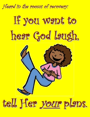 If you want to hear God laugh, tell Her YOUR plans. #GodLaughs #LifeJourney #Recovery