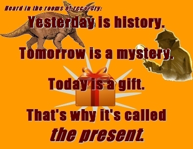 Yesterday is history. Tomorrow is a mystery. Today is a gift. That's why it's called the present. #Present #Today #Recovery