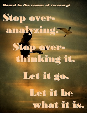 Stop over-analyzing. Stop over-thinking it. Let it go. Let it be what it is. #LetItGo #LetItBe #Recovery