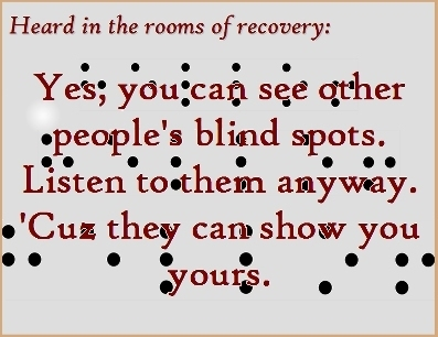 Yes, you can see other people's blind spots. Listen to them anyway. 'Cuz they can show you yours. #Listen #BlindSpot #Recovery