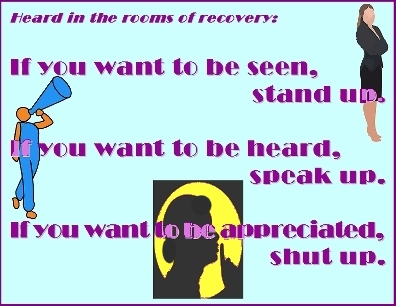 If you want to be seen, stand up. If you want to be heard, speak up. If you want to be appreciated, shut up. #IfYouWant #ActLikeIt #Recovery