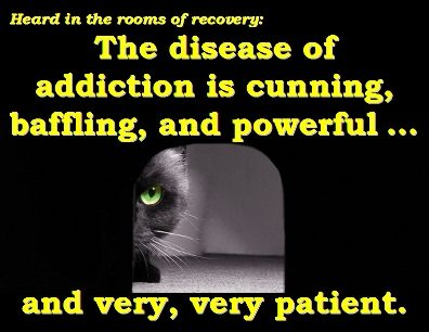 The disease of addiction is cunning, baffling, and powerful ... and very, very patient. #Addiction #Ambush #Recovery