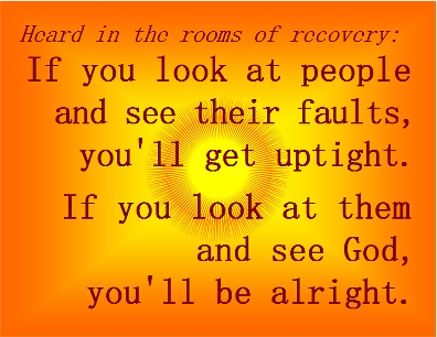 If you look at people and see their faults, you'll get uptight. If you look at them and see God, you'll be alright. #Detachment #ReflectionsOfGod #Recovery