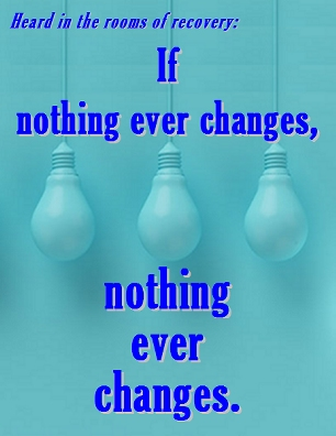 If  nothing ever changes, nothing ever changes. #Change #NothingChanges #Recovery