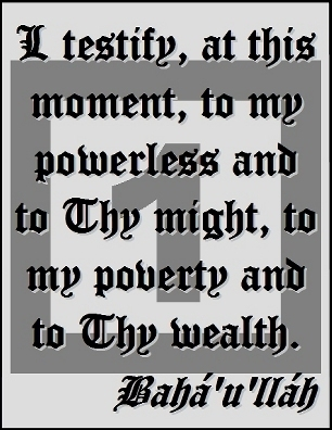 I testify, at this moment, to my powerless and to Thy might, to my poverty and to Thy wealth. #Bahai #Powerless #bahaullah