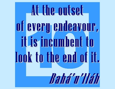 At athe outset of every endeavour, it is incumbent to look to the end of it. #Bahai #PersonalInventory #bahaullah
