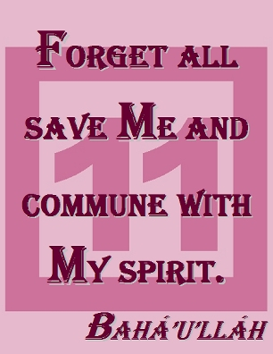 Forget all save Me and commune with My spirit. #Bahai #ConsciousContact #bahaullah