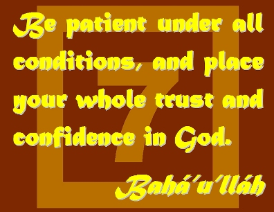Be patient under all conditions, and place your whole trust and confidence in God. #Bahai #HumblyAsk #bahaullah
