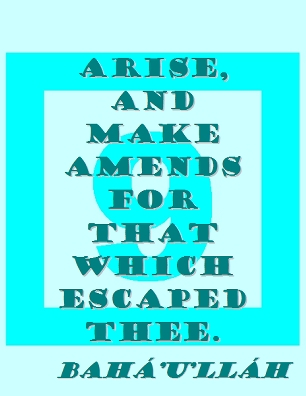 Arise, and make amends for that which escaped thee. #Bahai #MakeAmends #bahaullah