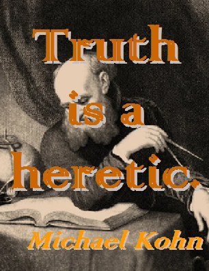 Truth is a heretic. #Truth #SupressingTruth #MichaelKohn