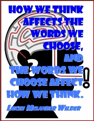 How we think affects the words we choose, and the worlds we choose afect how we think. #Thoughts #Words #LuckiMelanderWilder