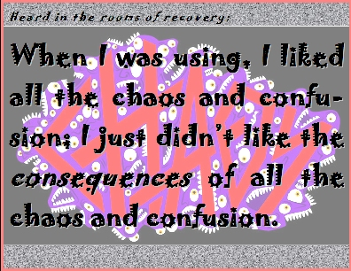 When I was using, I liked all the chaos and confusion; I just didn't like the consequences of all the chaos and confusion. #Chaos #Consequences #Recovery