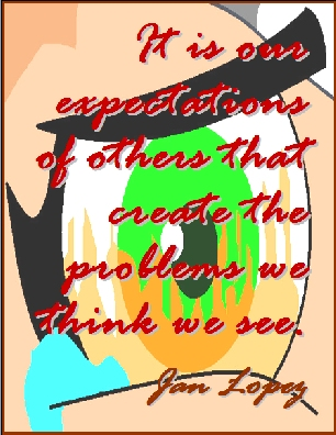 It is our expectations of others that create the problems we think we see. #Expecations #Problems #JanLopez