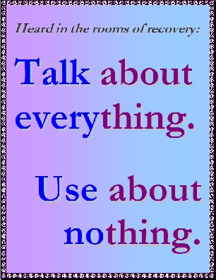 Talk about everything. Use about nothing. #Talking #Using #Recovery