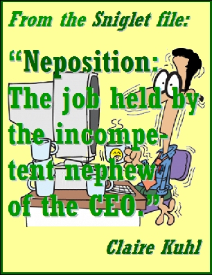 "From the Sniglet file: ""Neposition: The job held by he incompetent nephew of the CEO."" #Snighlet #Nepotism #ClaireKuhl"