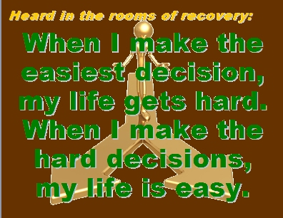 When I makie the easiest decision, my life gets hard. When I make the hard decisions, my lfe is easy. #HardLife #EasyLife #Recovery