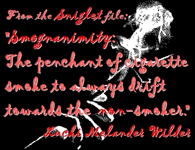 "From the Sniglet file: ""Smognanimity: The penchant of cigarette smoke to always drift toward the nonsmoker.""  #Sniglet #Smoking #LuckiMelanderWilder"