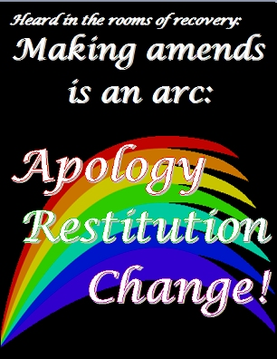 Making amends is an arc:  Apology  Restitution  Change!  #Amends #MakeAmends #Recovery