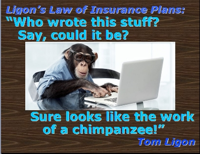 "Ligon's Law of Insurance Plans: ""Who wrote this stuff? Say, could it be? Sure looks like the work of a chimpanzee!""  #Plan #Insurance #TomLigon"