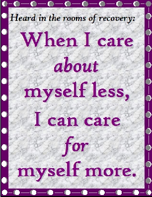When I care about myself less, I can care for myself more.  #CareAbout #CareFor #Recovery