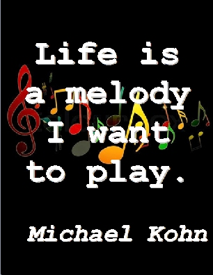 Life is a melody I want to play.  #Life #Music #MichaelKohn