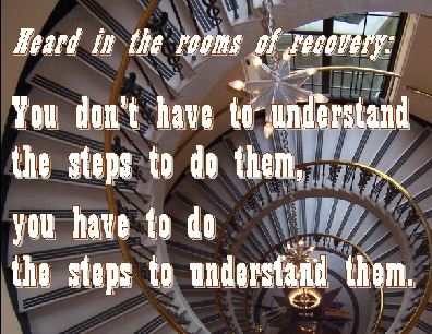 You don't have to understand the steps to do them, you have to do the steps to understand them. #Doing #Understanding #Recovery