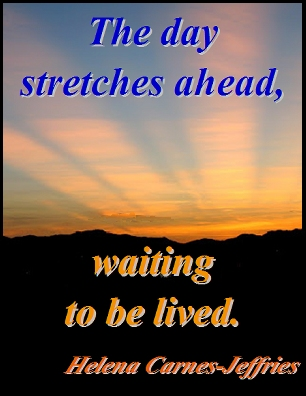 The day stretches ahead, waiting to be lived. #Day #Life #HelenaCarnesJeffries