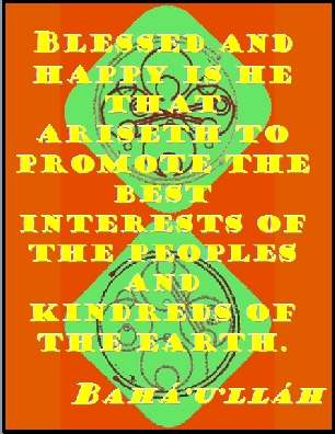 Blessed and happy is he that ariseth to promote the best interests of the peoples and kindreds of the earth. #Bahai #Happiness #bahaullah