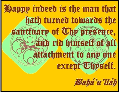 Happy indeed is the man that hath turned towards the sanctuary of Thy presence, and rid himself of all attachment to any one except Thyself.  Bahai #Happiness #bahaullah