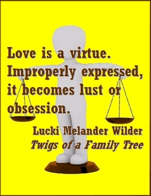 Love is a virtue. Improperly expressed, it becomes lust or obsession. #Vice #Virtue #TwigsOfAFamilyTree